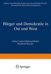 Bürger und Demokratie in Ost und West: Studien zur politischen Kultur und zum politischen Prozess. Festschrift für Hans-Dieter Klingemann