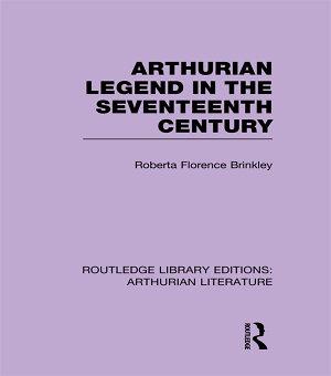 Arthurian Legend in the Seventeenth Century PDF