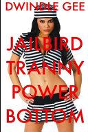 Jailbird Tranny Power Bottom