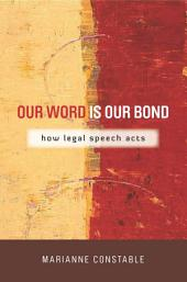 Our Word Is Our Bond: How Legal Speech Acts
