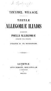 Τζετζης. Ψελλος. Tzetzæ allegoriæ Iliadis; accedunt Pselli allegoriæ quarum una inedita, curante J. F. Boissonade. Gr