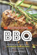 International BBQ  Korean BBQ and Sides  35 Unique BBQ Recipes and 15 Sides