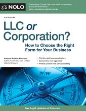 LLC or Corporation?: How to Choose the Right Form for Your Business, Edition 6