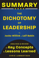 Summary of The Dichotomy of Leadership  Balancing the Challenges of Extreme Ownership to Lead and Win  Analysis and Review of Key Concepts and Lessons