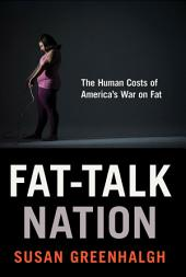 Fat-Talk Nation: The Human Costs of America's War on Fat