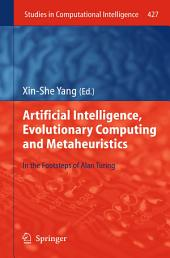 Artificial Intelligence, Evolutionary Computing and Metaheuristics: In the Footsteps of Alan Turing