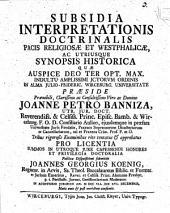 Subsidia interpretationis doctrinalis pacis religiosae et Westphalicae ac utriusque synopsis historica: una cum subnexis ex universo iure corollariis