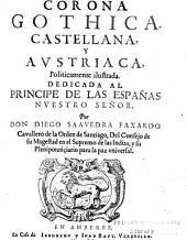 Corona gothica, castellana, y austriaca: politicamente ilustrada : dedicada al principe de las Españas nuestro señor