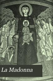 La Madonna: Svolgimento artistico delle rappresentazioni della vergine. Con 5 stampe in fotocalcografia e 516 in fototipografia