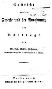 Nachricht von dem Zwecke und der Anordnung der Vorträge des Dr J. G. H. Hoffman