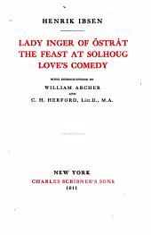 The Works of Henrik Ibsen: Lady Inger of Östråt ; The feast at Solhoug ; Love's comedy