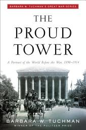 The Proud Tower: A Portrait of the World Before the War, 1890-1914;Barbara W. Tuchman's Great War Series