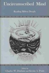 Uncircumscribed Mind: Reading Milton Deeply