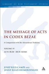 The Message of Acts in Codex Bezae (vol 4).: A Comparison with the Alexandrian Tradition, volume 4 Acts 18.24-28.31: Rome