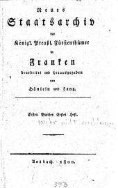 Neues Staatsarchiv der Königl. Preußl. Fürstenthümer in Franken: Band 1,Ausgabe 1
