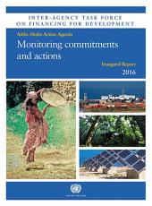 Inter-Agency Task Force on Financing for Development Inaugural Report 2016: Monitoring Commitments and Actions - Addis Ababa Action Agenda