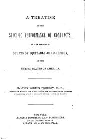 A Treatise on the Specific Performance of Contracts: As it is Enforced by Courts of Equitable Jurisdiction, in the United States of America