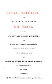 A General Catalogue of Valuable and Rare Old Books, in the Ancient and Modern Languages, and Various Classes of Literature: Which are Now on Sale at the Prices Affixed to Each