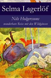 Nils Holgerssons wunderbare Reise mit den Wildgänsen - Vollständige deutsche Ausgabe: Erster & Zweiter Teil in einem Band. Auch bekannt als: Die wunderbare Reise des kleinen Nils Holgersson mit den Wildgänsen