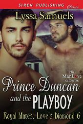 Prince Duncan and the Playboy [Royal Mates, Love's Diamond 6]