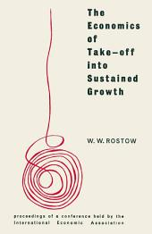 The Economics of Take-Off into Sustained Growth: Proceedings of a Conference held by the International Economic Association