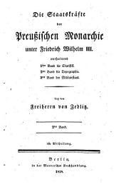 Die Staatskräfte der preussischen Monarchie unter Friedrich Wilhelm III.: enthaltend 1.Bd. die Statistik. 2.Bd. die Topographie. 3.Bd. den Militairstaat, Band 2