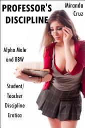 Professor's Discipline (Alpha Male and BBW Student/Teacher Discipline Erotica)
