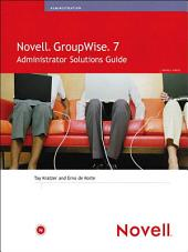 Novell GroupWise 7 Administrator Solutions Guide