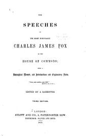 The Speeches of the Right Honourable Charles James Fox in the House of Commons: With a Biographical Memoir, and Introductions and Explanatory Notes