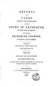 Reports of Cases Argued and Determined in the Court of Exchequer, at Law and in Equity, and in the Exchequer Chamber in Equity and in Error: Volume 3