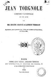 Jean Torgnole comedie-vaudeville en un acte par MM. Eugene Grange et Lambert Thiboust