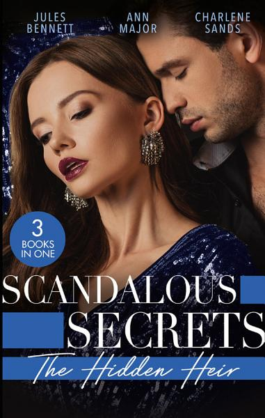 Download Scandalous Secrets  His Hidden Heir  The Heir s Unexpected Baby   His for the Taking   The Secret Heir of Sunset Ranch Book