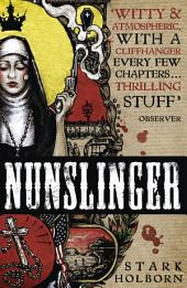 Nunslinger: The Complete Series: High Adventure, Low Skulduggery and Spectacular Shoot-Outs in the Wildest Wild West