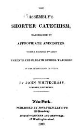The Assembly's Shorter Catechism: Illustrated by Appropriate Anecdotes; Chiefly Designed to Assist Parents and Sabbath School Teachers in the Instruction of Youth