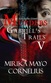 Murders at Gabriel's Trails 5: Lies in the Crossfire