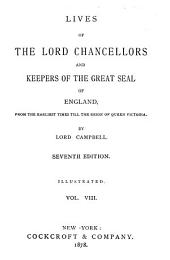 Lives of the Lord Chancellors and Keepers of the Great Seal of England: From the Earliest Times Till the Reign of Queen Victoria, Volume 8