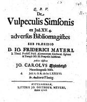 De vulpeculis Simsonis ex Iud. XV, 4. adversus bibliomastiges