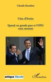 Côte d'Ivoire: Quand ces grands pays et l'ONU nous mentent