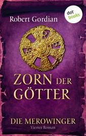 DIE MEROWINGER - Vierter Roman: Zorn der Götter
