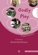 Godly Play  Das Konzept Zum Spielerischen Entdecken Von Bibel Und Glauben PDF