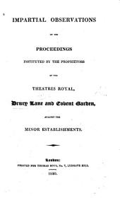 Impartial Observations on the proceedings instituted by the Proprietors of the Theatres Royal, Drury Lane and Covent Garden, against the Minor Establishments