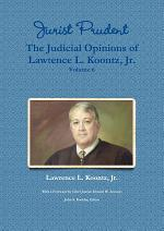 Jurist Prudent -- The Judicial Opinions of Lawrence L. Koontz, Jr., Volume 6