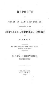 Reports of Cases Argued and Determined in the Supreme Judicial Court of the State of Maine: Volume 74