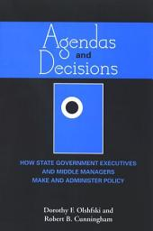 Agendas and Decisions: How State Government Executives and Middle Managers Make and Administer Policy