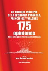 Un enfoque múltiple de la economía española: principios y valores: 175 opiniones de los principales investigadores de España