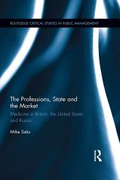 The Professions, State and the Market: Medicine in Britain, the United States and Russia
