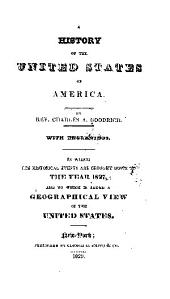 A History of the United States of America: In which the Historical Events are Brought Down to the Year 1827 : and to which is Added a Geographical View of the United States
