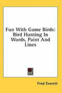 Fun with Game Birds: Bird Hunting in Words, Paint and Lines