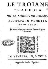 Le Troiane tragedia di M. Lodouico Dolce. Recitata in Venetia l'anno 1566