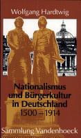 Nationalismus und B  rgerkultur in Deutschland  1500 1914 PDF